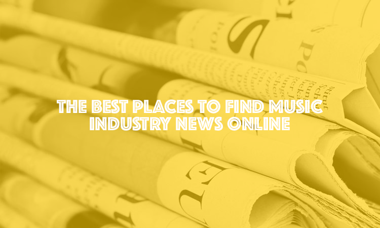 4 Of The Best Places To Find Reliable Music Industry News