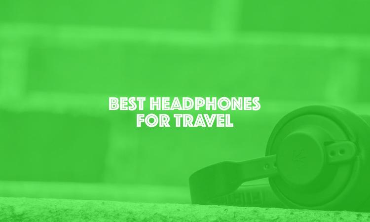 Best Headphones for travel